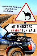My Mercedes Is Not for Sale From Amsterdam to Ouagadougou an Auto Misadventure Across the Sahara
