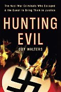 Hunting Evil: The Nazi War Criminals Who Escaped and the Quest to Bring Them to Justice Cover
