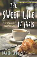 The Sweet Life in Paris: Delicious Adventures in the World's Most Glorious -- And Perplexing -- City