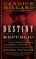Destiny of the Republic: A Tale of Madness, Medicine and the Murder of a President Cover