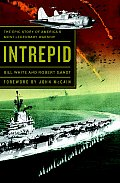 Intrepid The Epic Story of Americas Most Legendary Warship