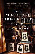 Philosophical Breakfast Club Four Remarkable Friends Who Transformed Science & Changed the World