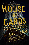House of Cards A Tale of Hubris & Wretched Excess on Wall Street