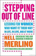 Stepping out of Line: Lessons for Women Who Want It Their Way . . . In Life, in Love, and at Work Cover