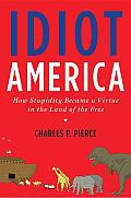 Idiot America: How Stupidity Became a Virtue in the Land of the Free Cover