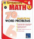 Singapore Math 70 Must-Know Word Problems Level 6, Grade 7