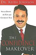 The Confidence Makeover: How to Create the New and Confident You