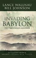 Invading Babylon The 7 Mountain Mandate