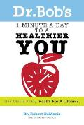 Dr. Bob's 1 Minute a Day to a Healthier You: One Minute a Day, Health for a Lifetime