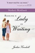 Raising a Lady in Waiting Mother's Workbook