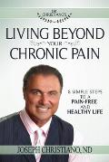 Living Beyond Your Chronic Pain: 8 Simple Steps to a Pain-Free and Healthy Life