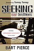 Seeking Our Brothers Restoring Compassionate Christianity to the Church