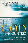 God Encounters The Prophetic Power of the Supernatural to Change Your Life
