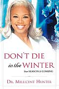 Don't Die in the Winter: Your Season Is Coming