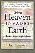When Heaven Invades Earth A Practical Guide to a Life of Miracles Daily Devotional & Journal
