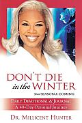 Don't Die in the Winter: Your Season Is Coming: 40-Day Journal