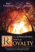 Supernatural Ways of Royalty Discovering Your Rights & Privileges of Being a Son or Daughter of God