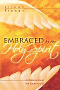 Embraced by the Holy Spirit: An Experience in the Supernatural