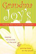 Grandma Joy's Hope for Hurting Women: Healing the Wounds of the Past & Gaining Hope for the Future