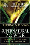 Shifting Shadows of Supernatural Power: A Prophetic Manual for Those Wanting to Move in God's Supernatural Power