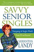 Savvy Senior Singles: Navigating the Singles' World from 50 and Beyond