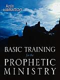 Basic Training for the Prophetic Ministry: A Call to Spiritual Warfare - Manual