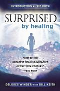 Surprised by Healing: One of the Greatest Miracles of the 21st Century. -Kathryn Kuhlman