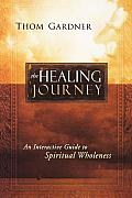 The Healing Journey: An Interactive Guide to Spiritual Wholeness