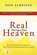 Real Messages from Heaven & Other True Stories of Miracles Divine Intervention & Supernatural Occurences