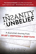 Insanity of Unbelief A Journalists Journey from Belief to Skepticism to Deep Faith