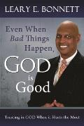 Even When Bad Things Happen, God Is Good: Trusting in God When It Hurts the Most