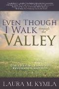 Even Though I Walk Through the Valley: God's Healing Power for Restoration & Love
