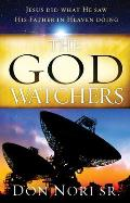 The God Watchers: Jesus Did What He Saw His Father in Heaven Doing