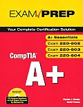 CompTIA A+ Exam Prep (Exams A+ Essentials, 220-602, 220-603, 220-604)