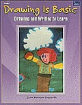 Drawing Is Basic, Grade 1: Drawing and Writing to Learn