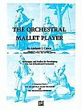 The Orchestral Mallet Player: Techniques and Etudes for Developing the Art of Keyboard Percussion