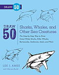Draw 50 Sharks, Whales, and Other Sea Creatures: The step-by-step Way to Draw Great White Sharks, Killer Whales, Barracudas, Seahorses, Seals, and More.. Cover