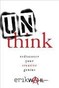 Unthink Rediscover Your Creative Genius