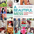 Beautiful Mess Photo Idea Book 95 Inspiring Ideas for Photographing Your Friends Your World & Yourself