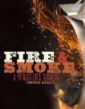 Fire & Smoke A Pitmasters Secrets