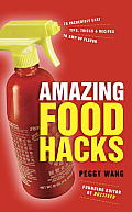 Amazing Food Hacks: 75 Incredibly Easy Tips, Tricks, and Recipes to Amp Up Flavor