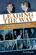 Leading the Way The Story of Ed Feulner & the Heritage Foundation