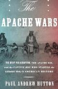 The Apache Wars: Mickey Free, the Hunt for Geronimo and the Apache Kid, and the Longest War in American History