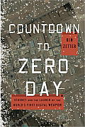Countdown to Zero Day Stuxnet & the Launch of the Worlds First Digital Weapon
