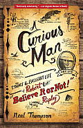 A Curious Man: The Strange and Brilliant Life of Robert Believe It or Not! Ripley