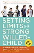 Setting Limits with Your Strong Willed Child Revised & Expanded 2nd Edition Eliminating Conflict by Establishing CLEAR Firm & Respectful Boundaries