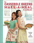 Casserole Queens Make a Meal Cookbook Mix & Match 100 Casseroles Salads Sides & Desserts for Dinners the Whole Family Will Love