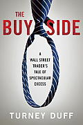 Buy Side A Wall Street Traders Tale of Spectacular Excess