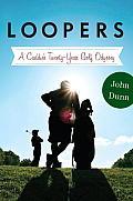 Loopers A Caddys Twenty Year Golf Odyssey