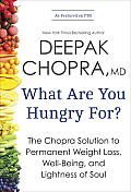 What Are You Hungry For The Chopra Solution to Permanent Weight Loss Well Being & Lightness of Soul